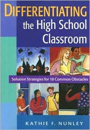 Differentiating the High School Classroom: Solution Strategies for 18 Common Obstacles - Kathie F. Nunley (Editor)