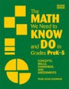 The Math We Need to Know and Do in Grades Prek - 5: Concepts, Skills, Standards and Assessments