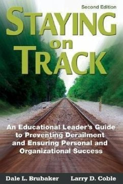 Staying on Track: An Educational Leader's Guide to Preventing Derailment and Ensuring Personal and Organizational Success - Brubaker, Dale L. Coble, Larry D.