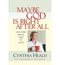Maybe God Is Right After All - Cynthia Heald