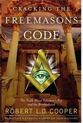 Cracking the Freemason's Code: The Truth about Solomon's Key and the Brotherhood - Cooper, Robert L. D.