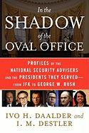 In the Shadow of the Oval Office: Profiles of the National Security Advisers and the Presidents They Served - From JFK to George W. Bush