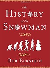 The History of the Snowman: From the Ice Age to the Flea Market - Eckstein, Bob