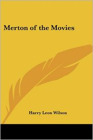 Merton of the Movies - Harry Leon Wilson