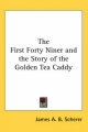 First Forty Niner and the Story of the Golden Tea Caddy - James A. B. Scherer