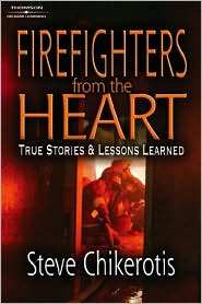 Firefighters from the Heart: True Stories and Lessons Learned - Steve Chikerotis