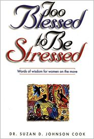 Too Blessed to Be Stressed: Words of Wisdom for Women on the Move - Suzan Johnson Cook