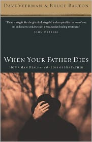 When Your Father Dies: How a Man Deals with the Loss of His Father - Dave Veerman