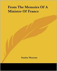 From The Memoirs Of A Minister Of France - Stanley Weyman