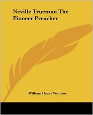 Neville Trueman The Pioneer Preacher - William Henry Withrow