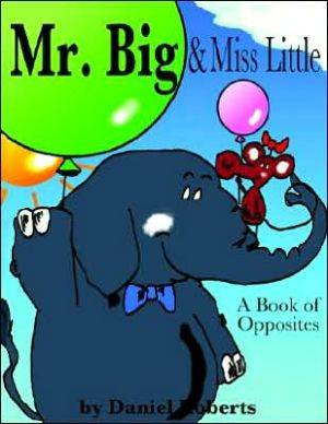 Mr. Big Miss Little: A Book of Opposites