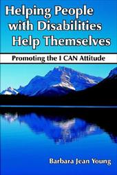 Helping People with Disabilities Help Themselves: Promoting the I Can Attitude - Young, Barbara Jean