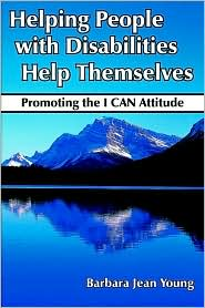 Helping People With Disabilities Help Themselves: Promoting The I Can Attitude - Barbara Young