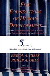 Five Foundations of Human Development: Is Our Material Driven Life a Threat to the Spiritual Purpose of Our Existence? (a Book of - Gibbs, Errol A. / Grey, Philip A.