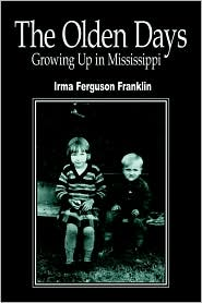 The Olden Days: Growing Up in Mississippi - Irma Franklin