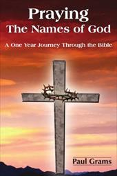 Praying the Names of God: A One Year Journey Through the Bible - Grams, Paul