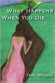 What Happens when You Die - Tami Benzel