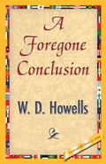 A Foregone Conclusion - Howells, W.D.
