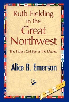 Ruth Fielding in the Great Northwest - Emerson, Alice B. Alice B. Emerson