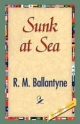 Sunk at Sea - Robert Michael Ballantyne