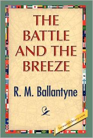 The Battle And The Breeze - R.M. Ballantyne