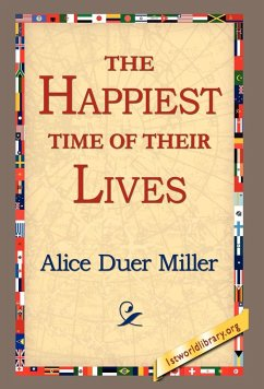The Happiest Time of Their Lives - Miller, Alice Duer