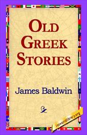 Old Greek Stories - Baldwin, James / 1st World Library