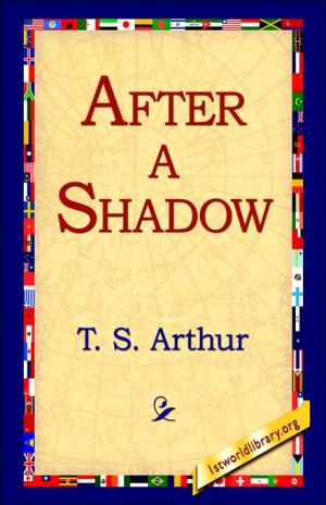 After A Shadow - T.S. Arthur