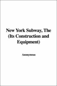 New York Subway, the (Its Construction A - Anonymous