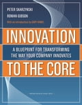 Innovation to the Core - Peter Skarzynski, Rowan Gibson