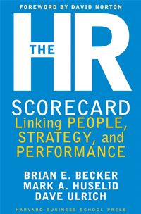 The HR Scorecard: Linking People Strategy and Performance - Brian E. Becker,David Ulrich,Mark A. Huselid