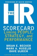 The HR Scorecard - Brian E. Becker, David Ulrich, Mark A. Huselid