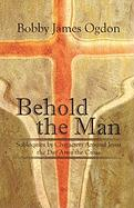Behold the Man: Soliloquies by Characters Around Jesus the Day After the Cross
