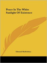 Peace in the White Sunlight of Existence - Edmund Shaftesbury