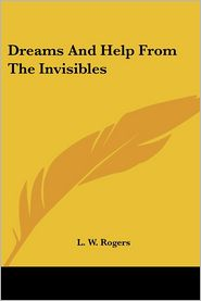 Dreams And Help From The Invisibles - L. Rogers