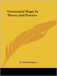 Ceremonial Magic in Theory and Practice - H. Stanley Redgrove