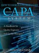 HOW TO DESIGN A WORLD-CLASS Corrective Action Preventive Action SYSTEM FOR FDA-REGULATED INDUSTRIES: A HANDBOOK FOR QUALITY ENGINEERS AND QUALITY MANAGERS