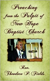 Preaching from the Pulpit of New Hope Baptist Church - Rev Theodore Fields