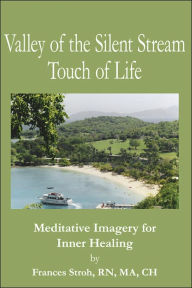 Valley Of The Silent Stream Touch Of Life: Meditative Imagery For Inner Healing - Frances Rn Stroh