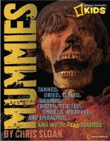 Mummies: Dried, Tanned, Sealed, Drained, Frozen, Embalmed, Stuffed, Wrapped, and Smoked... and We're Dead Serious