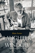 Laughter at My Window - Blake Parker