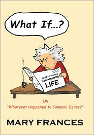 What If ... ?: Or Whatever Happened to Common Sense? - Mary Frances