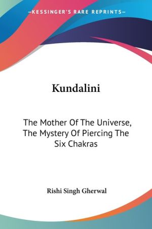 Kundalini: The Mother Of The Universe, The Mystery Of Piercing The Six Chakras