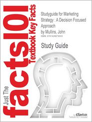 Studyguide for Marketing Strategy: A Decision Focused Approach by Mullins, John, ISBN 9780072961904 - Cram101 Textbook Reviews
