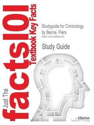 Outlines & Highlights For Criminology By Piers Beirne, James W. Messerschmidt, Isbn