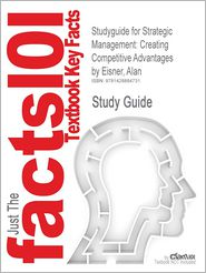 Studyguide for Strategic Management: Creating Competitive Advantages by Eisner, Alan, ISBN 9780073381213 - Cram101 Textbook Reviews