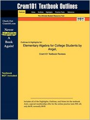 Outlines & Highlights For Elementary Algebra For College Students By Angel, Isbn