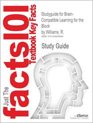 Studyguide for Brain-Compatible Learning for the Block by Williams, R., ISBN 9781412951838 - Cram101 Textbook Reviews