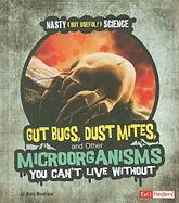 Gut Bugs, Dust Mites, and Other Microorganisms You Can't Live Without