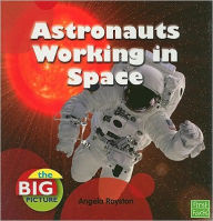 Astronauts Working in Space - Angela Royston